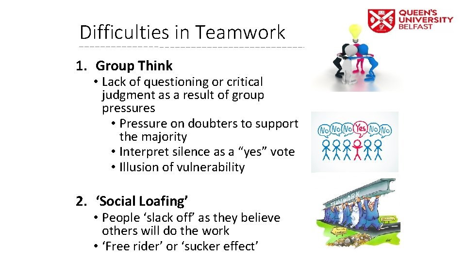 Difficulties in Teamwork 1. Group Think • Lack of questioning or critical judgment as
