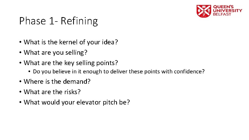 Phase 1 - Refining • What is the kernel of your idea? • What