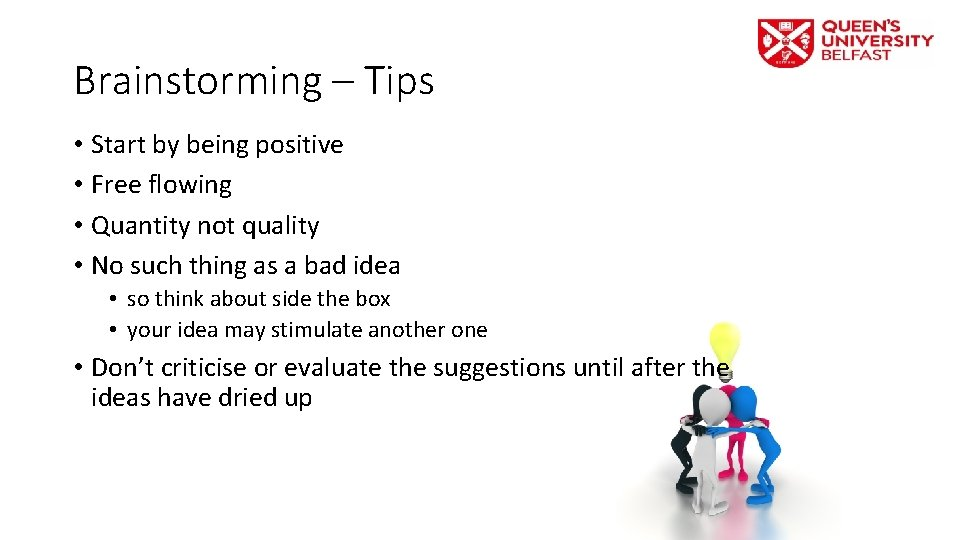 Brainstorming – Tips • Start by being positive • Free flowing • Quantity not