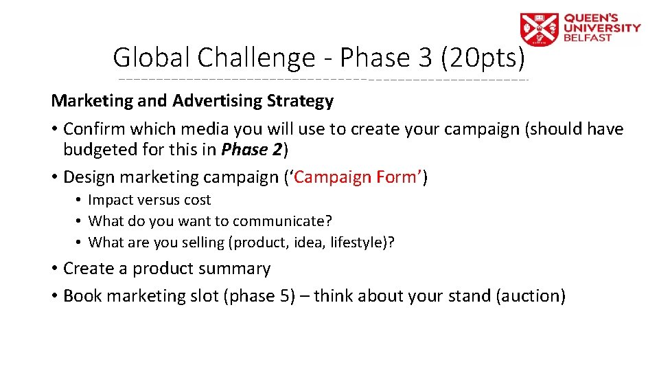 Global Challenge - Phase 3 (20 pts) Marketing and Advertising Strategy • Confirm which