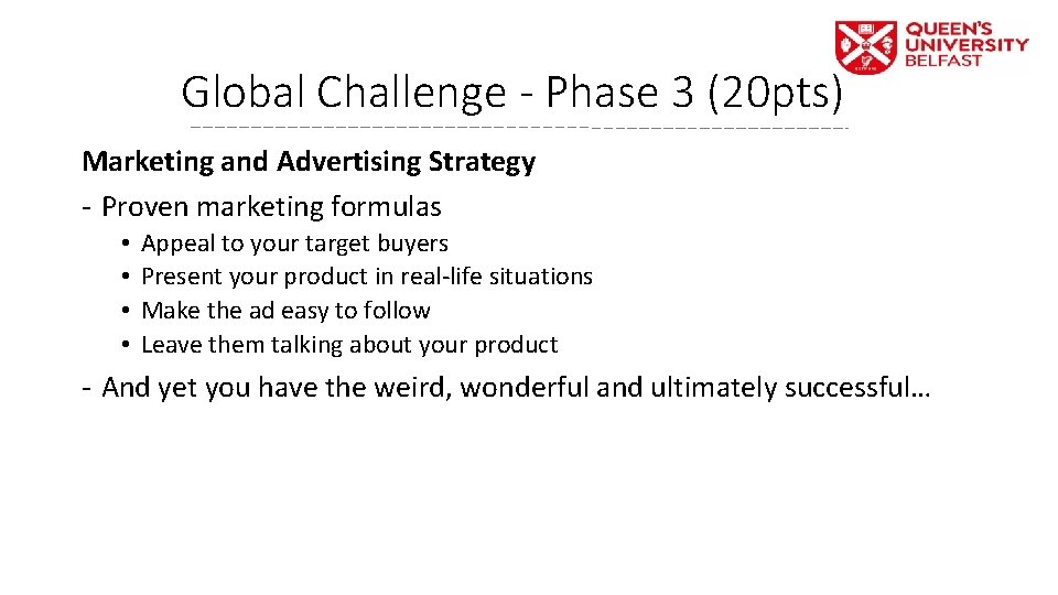 Global Challenge - Phase 3 (20 pts) Marketing and Advertising Strategy - Proven marketing