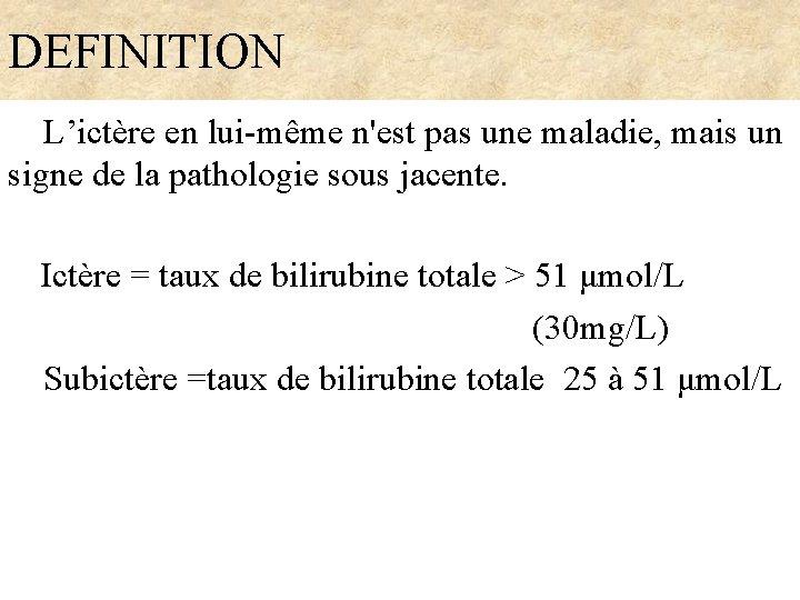 DEFINITION L'ictère en lui-même n'est pas une maladie, mais un signe de la pathologie