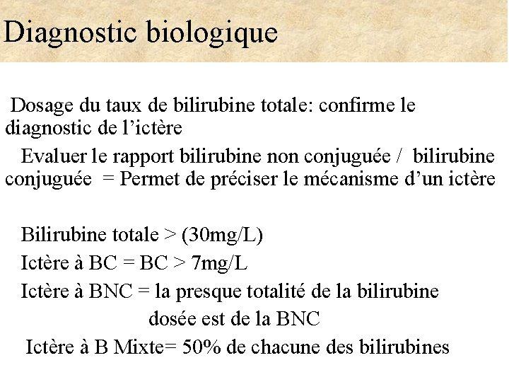 Diagnostic biologique Dosage du taux de bilirubine totale: confirme le diagnostic de l'ictère Evaluer