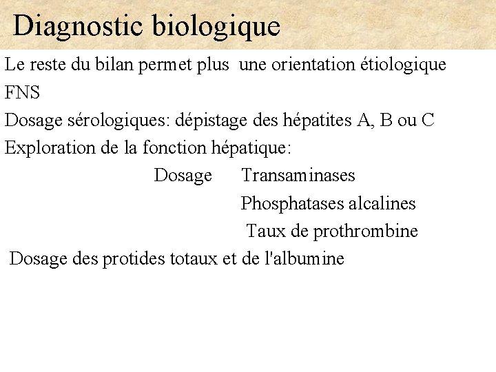 Diagnostic biologique Le reste du bilan permet plus une orientation étiologique FNS Dosage