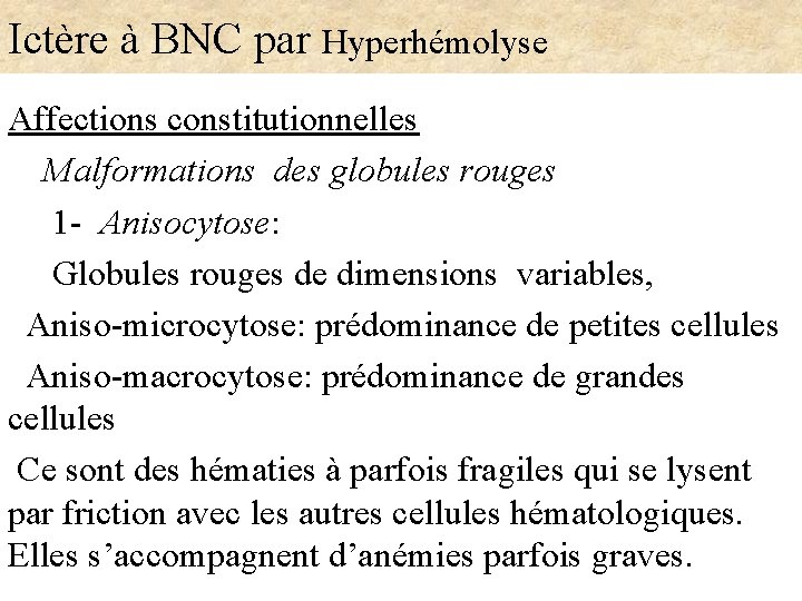 Ictère à BNC par Hyperhémolyse Affections constitutionnelles Malformations des globules rouges 1 - Anisocytose: