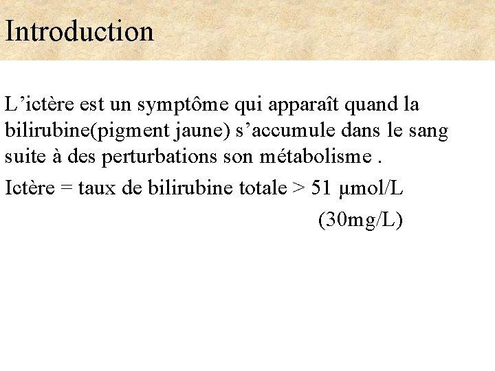Introduction L'ictère est un symptôme qui apparaît quand la bilirubine(pigment jaune) s'accumule dans le