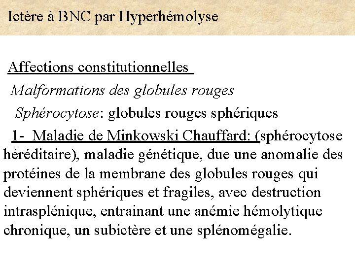 Ictère à BNC par Hyperhémolyse Affections constitutionnelles Malformations des globules rouges Sphérocytose: globules