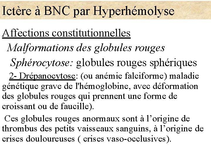 Ictère à BNC par Hyperhémolyse Affections constitutionnelles Malformations des globules rouges Sphérocytose: globules rouges