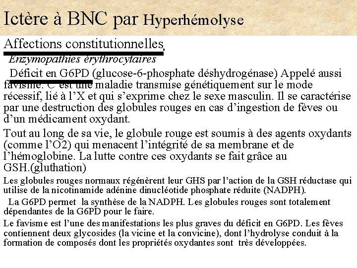 Ictère à BNC par Hyperhémolyse Affections constitutionnelles Enzymopathies érythrocytaires Déficit en G 6 PD