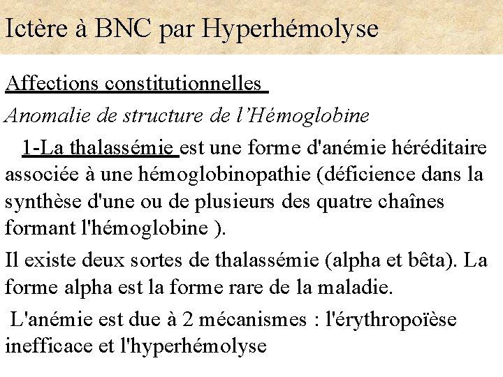 Ictère à BNC par Hyperhémolyse Affections constitutionnelles Anomalie de structure de l'Hémoglobine 1 -La