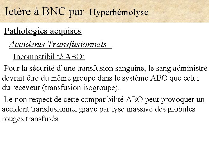 Ictère à BNC par Hyperhémolyse Pathologies acquises Accidents Transfusionnels Incompatibilité ABO: Pour la