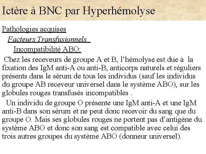 Ictère à BNC par Hyperhémolyse Pathologies acquises Facteurs Transfusionnels Incompatibilité ABO: Chez les receveurs