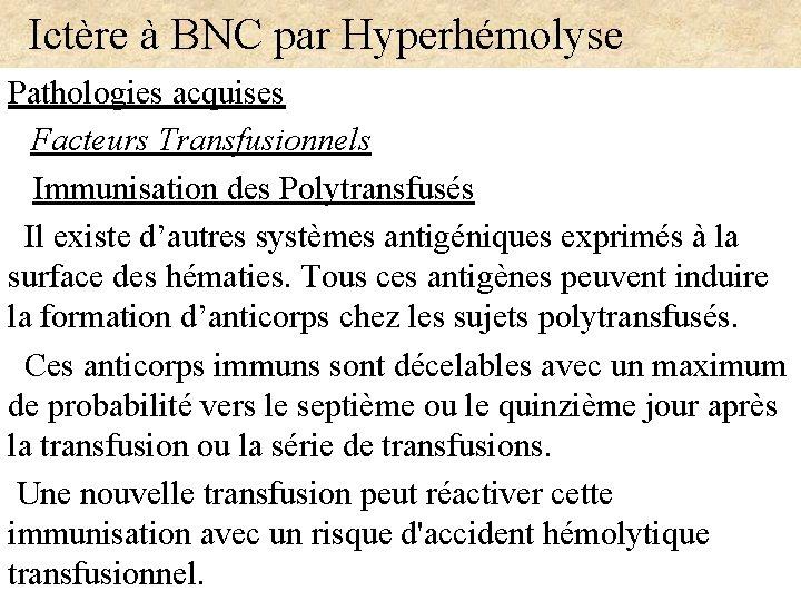 Ictère à BNC par Hyperhémolyse Pathologies acquises Facteurs Transfusionnels Immunisation des Polytransfusés Il