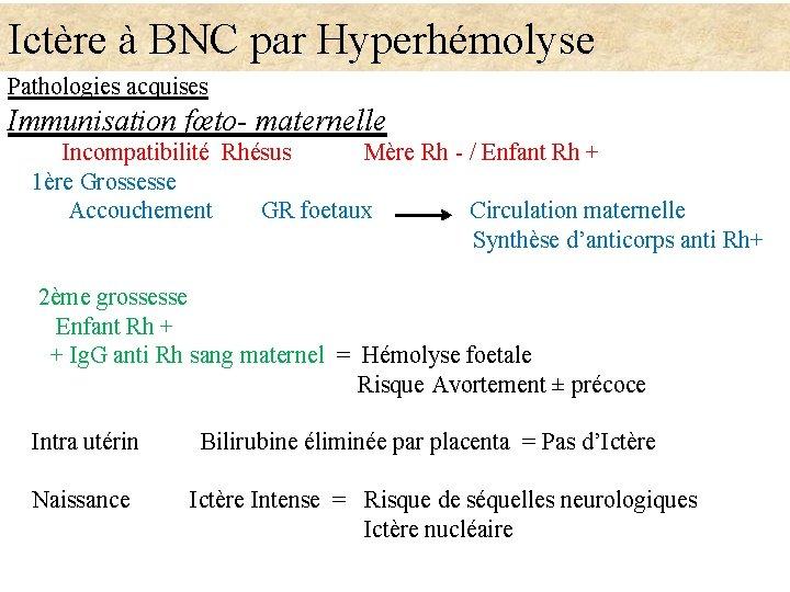 Ictère à BNC par Hyperhémolyse Pathologies acquises Immunisation fœto- maternelle Incompatibilité Rhésus Mère Rh