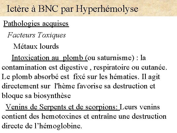 Ictère à BNC par Hyperhémolyse Pathologies acquises Facteurs Toxiques Métaux lourds Intoxication au