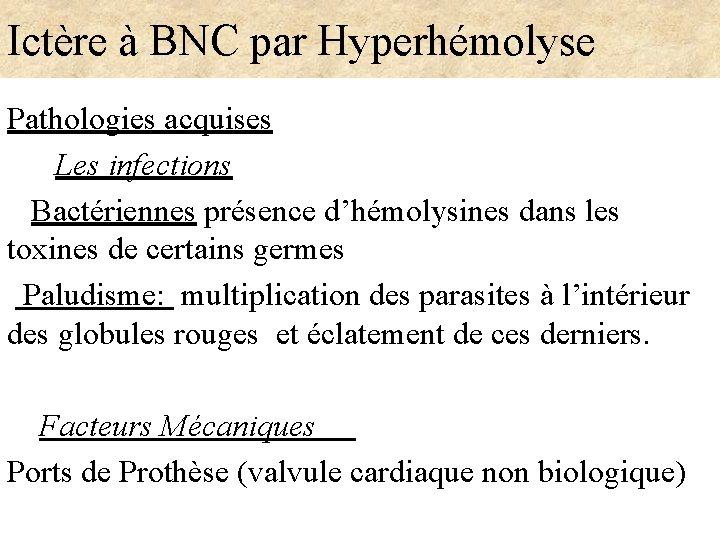 Ictère à BNC par Hyperhémolyse Pathologies acquises Les infections Bactériennes présence d'hémolysines dans les