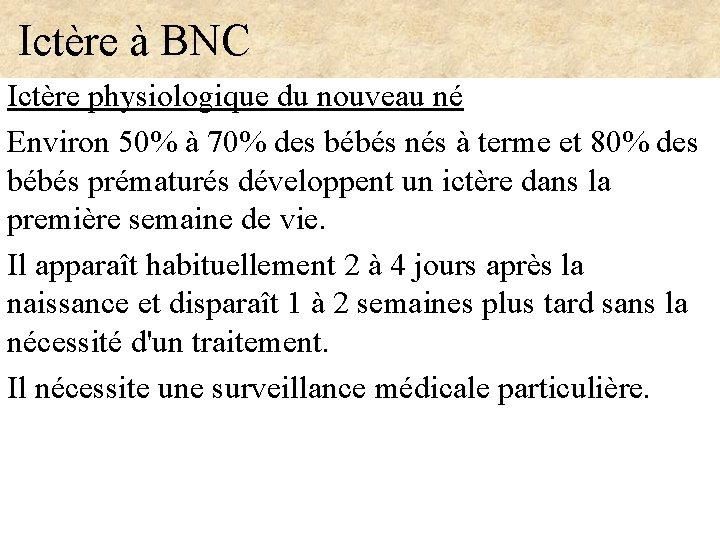 Ictère à BNC Ictère physiologique du nouveau né Environ 50% à 70% des