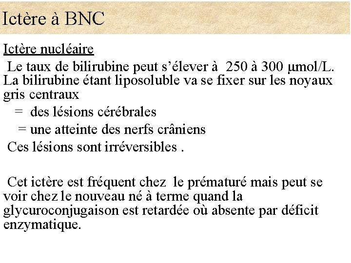 Ictère à BNC Ictère nucléaire Le taux de bilirubine peut s'élever à 250