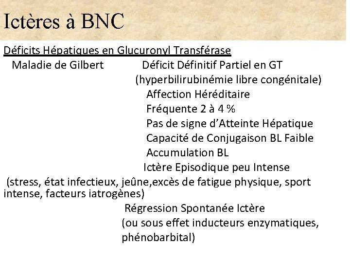 Ictères à BNC Déficits Hépatiques en Glucuronyl Transférase Maladie de Gilbert Déficit Définitif Partiel