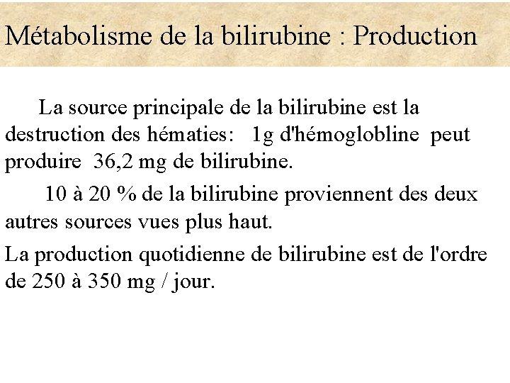 Métabolisme de la bilirubine : Production La source principale de la bilirubine est la