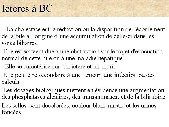 Ictères à BC La cholestase est la réduction ou la disparition de l'écoulement de