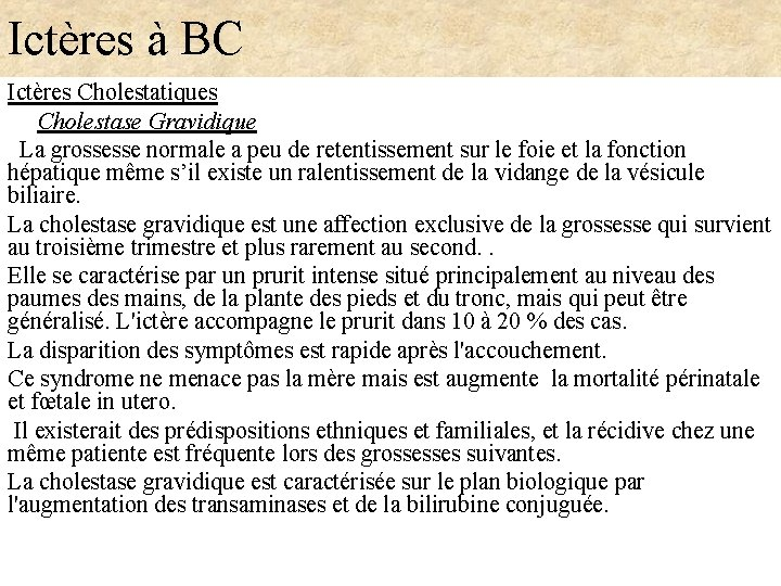 Ictères à BC Ictères Cholestatiques Cholestase Gravidique La grossesse normale a peu de retentissement
