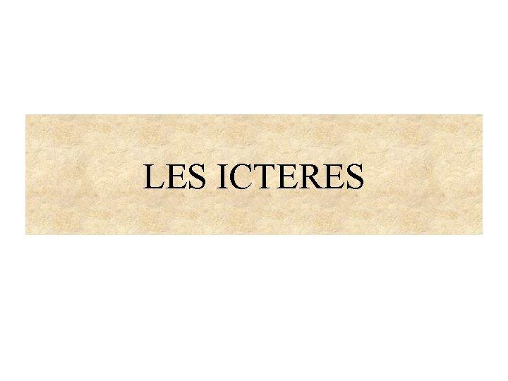 LES ICTERES