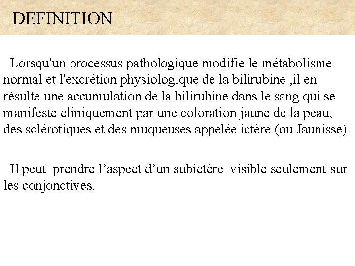 DEFINITION Lorsqu'un processus pathologique modifie le métabolisme normal et l'excrétion physiologique de la