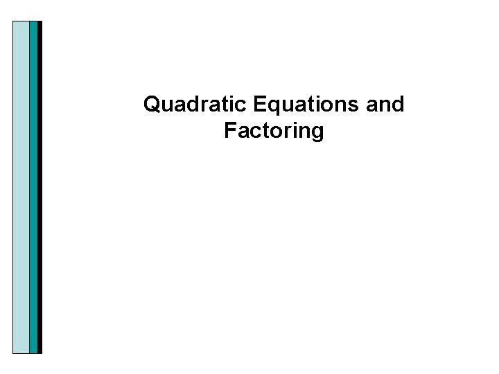 Quadratic Equations and Factoring