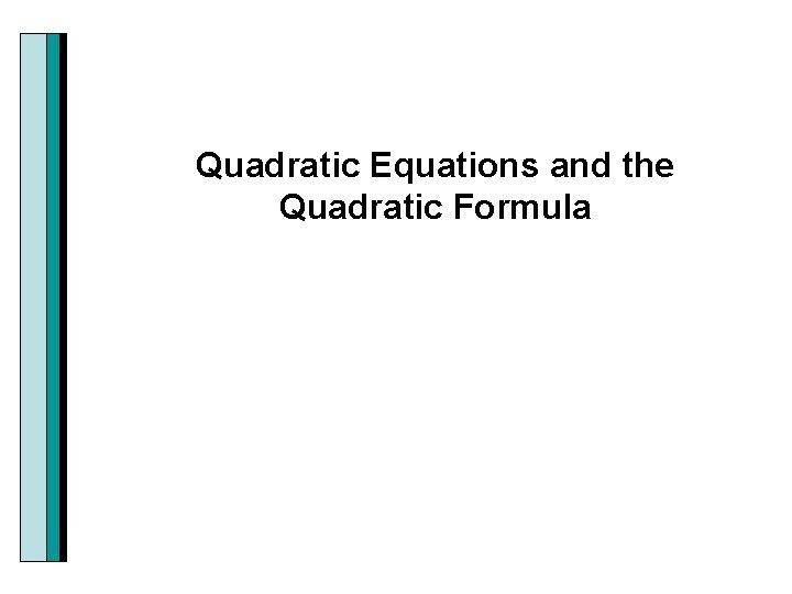 Quadratic Equations and the Quadratic Formula