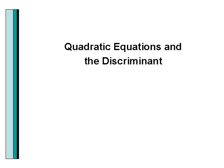 Quadratic Equations and the Discriminant