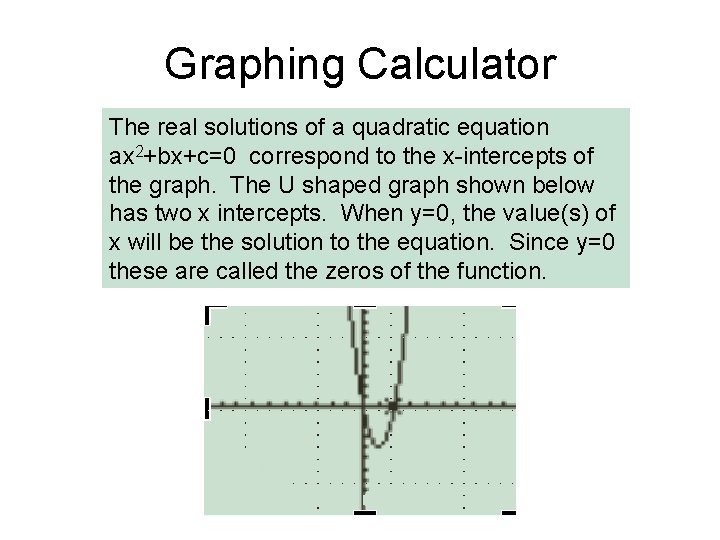 Graphing Calculator The real solutions of a quadratic equation ax 2+bx+c=0 correspond to the