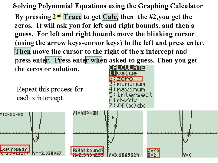 Solving Polynomial Equations using the Graphing Calculator By pressing 2 nd Trace to get