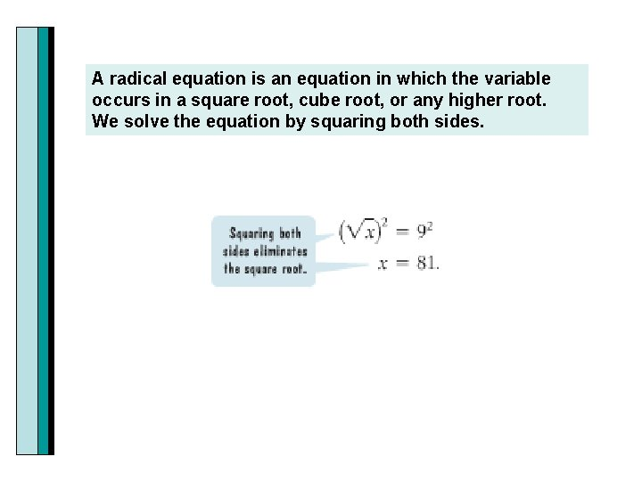 A radical equation is an equation in which the variable occurs in a square