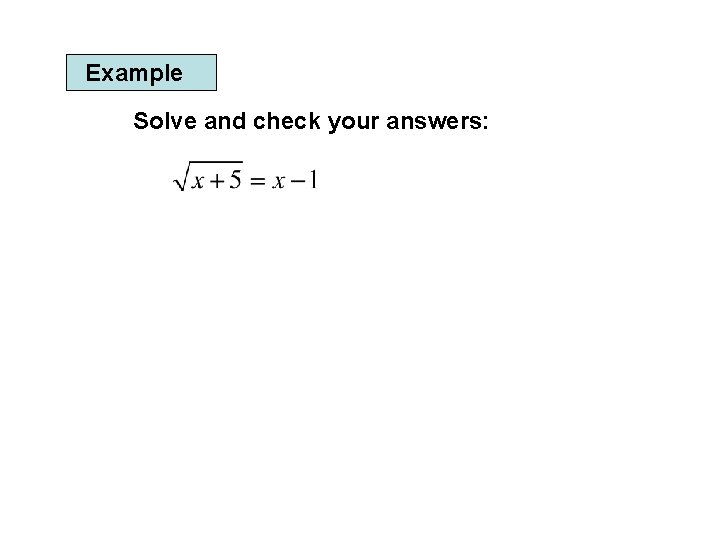 Example Solve and check your answers: