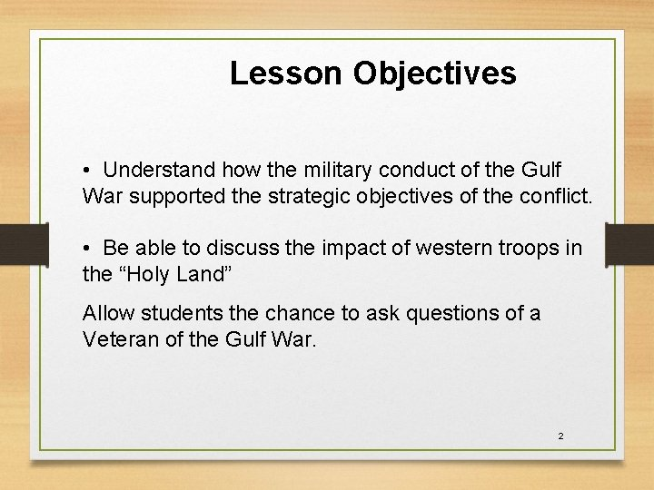 Lesson Objectives • Understand how the military conduct of the Gulf War supported the