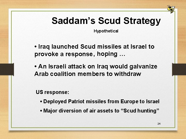 Saddam's Scud Strategy Hypothetical • Iraq launched Scud missiles at Israel to provoke a