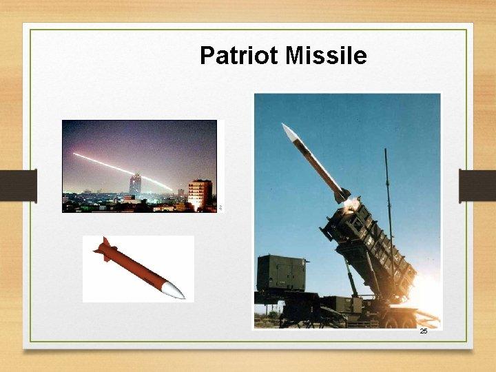 Patriot Missile 25