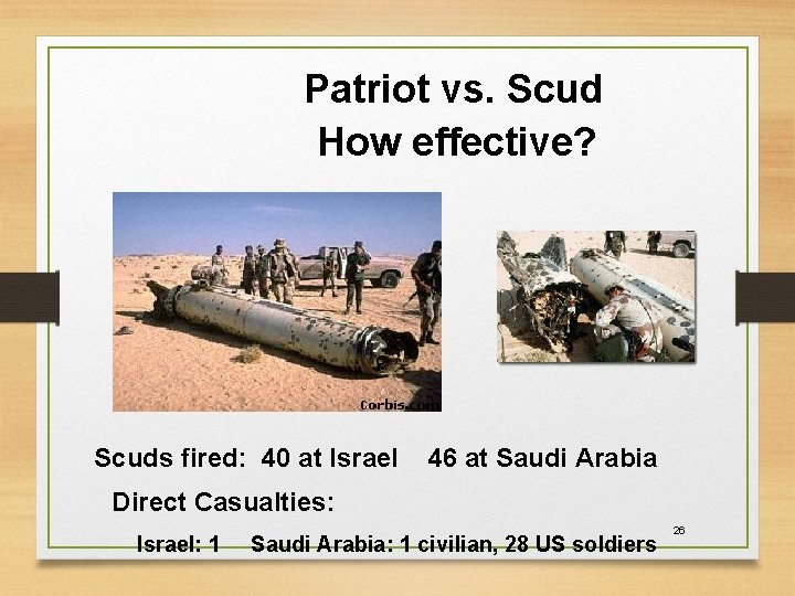 Patriot vs. Scud How effective? Scuds fired: 40 at Israel 46 at Saudi Arabia
