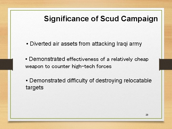 Significance of Scud Campaign • Diverted air assets from attacking Iraqi army • Demonstrated