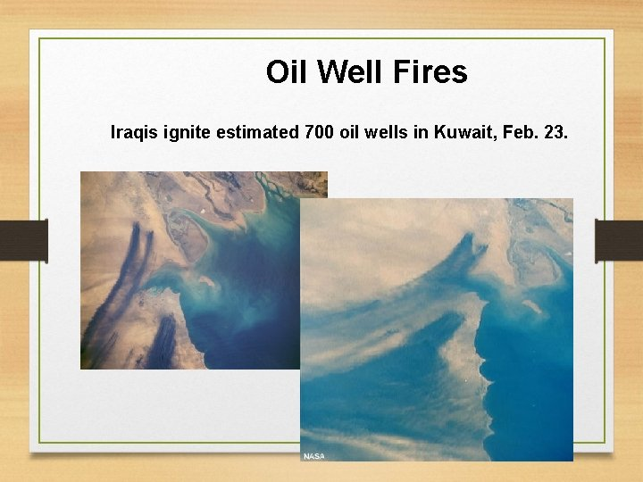 Oil Well Fires Iraqis ignite estimated 700 oil wells in Kuwait, Feb. 23. 32