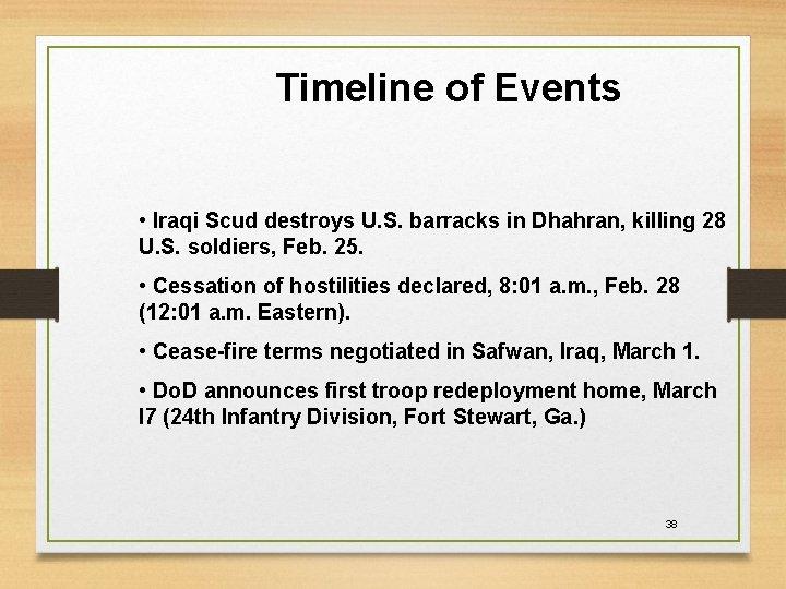 Timeline of Events • Iraqi Scud destroys U. S. barracks in Dhahran, killing 28