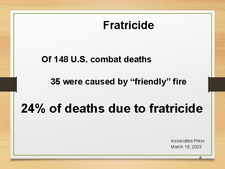 """Fratricide Of 148 U. S. combat deaths 35 were caused by """"friendly"""" fire 24%"""