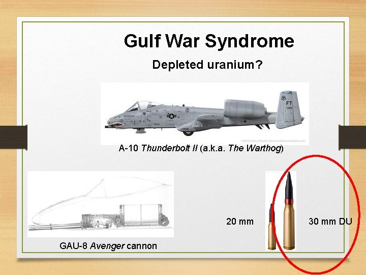 Gulf War Syndrome Depleted uranium? A-10 Thunderbolt II (a. k. a. The Warthog) 20