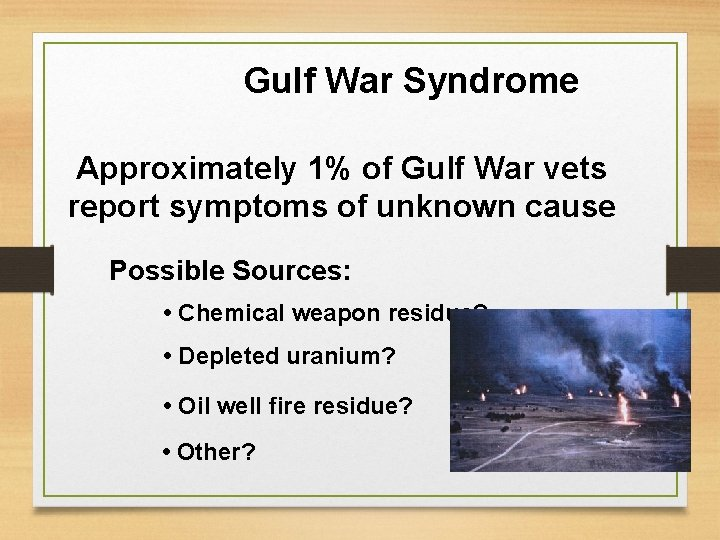 Gulf War Syndrome Approximately 1% of Gulf War vets report symptoms of unknown cause