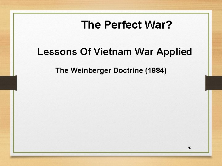 The Perfect War? Lessons Of Vietnam War Applied The Weinberger Doctrine (1984) 49