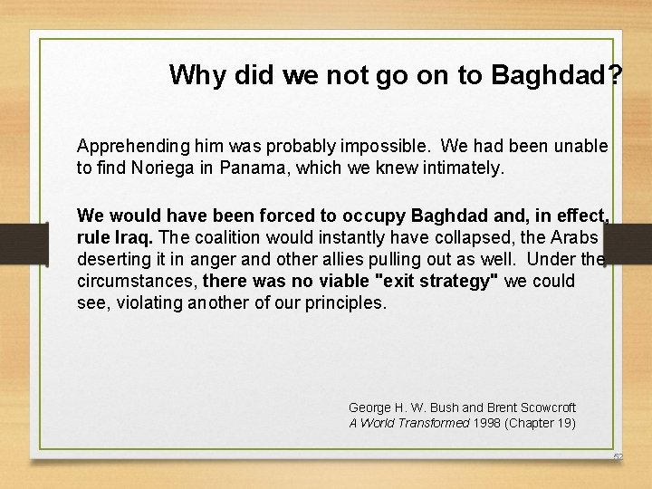 Why did we not go on to Baghdad? Apprehending him was probably impossible. We