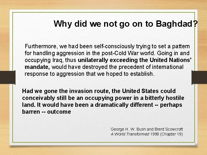 Why did we not go on to Baghdad? Furthermore, we had been self-consciously trying