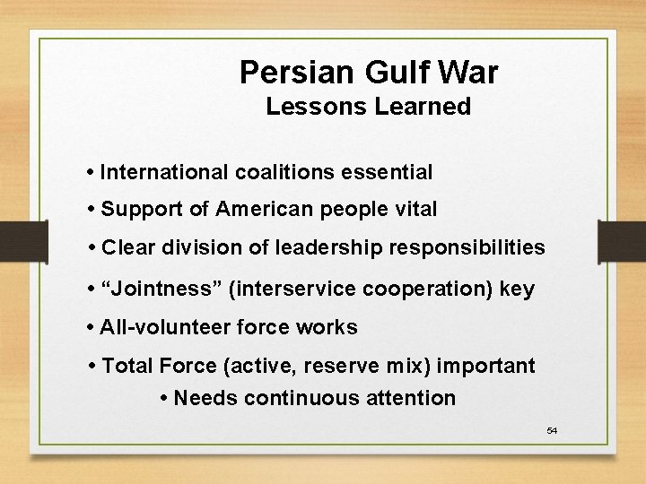 Persian Gulf War Lessons Learned • International coalitions essential • Support of American people