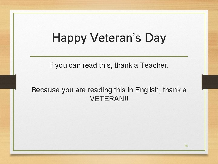 Happy Veteran's Day If you can read this, thank a Teacher. Because you are
